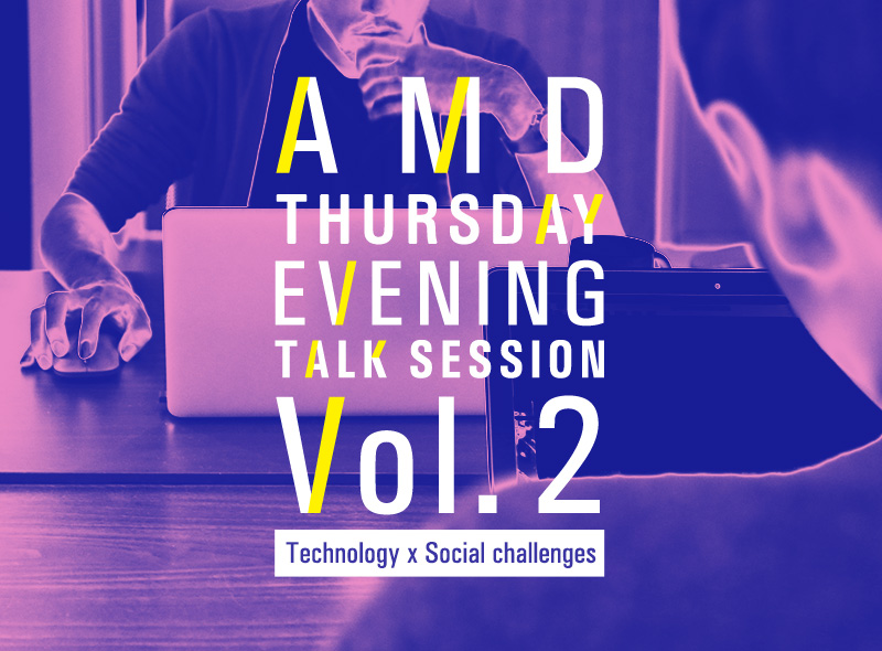 AMD Thursday evening talk session Vol.2